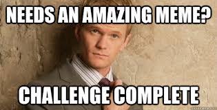 Challenge Complete Needs An Amazing Meme Challenge Complete Barney Stinson