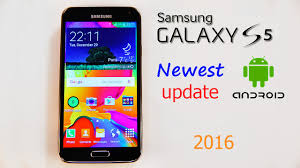 newest android update what android newest update for samsung galaxy s5 2016