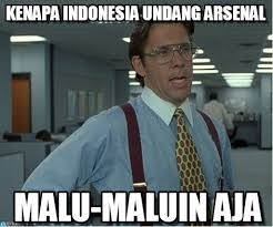 Indonesian Meme - kenapa indonesia undang arsenal thatd be great meme on memegen