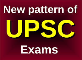 new pattern of upsc civil services exams for ias ips ifs etc