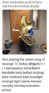 Band Kid Meme - when a bully beats up all the band kids this is the final boss tryf