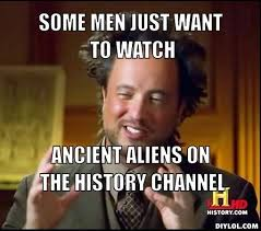 Ancient Aliens Meme Maker - image 191044 some men just want to watch the world burn know