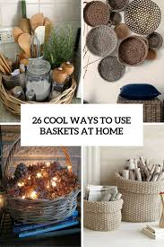 26 cool ways to use baskets at home decor shelterness 26 cool ways to use baskets at home decor