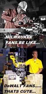 Milwaukee Meme - milwaukee vs dewalt milwaukee power tool forum tools in action