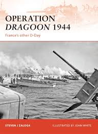 operation dragoon 1944 france u0027s other d day campaign steven