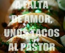 Tacos Al Pastor Meme - a falta de amor unos tacos al pastor jajaja pinterest humour