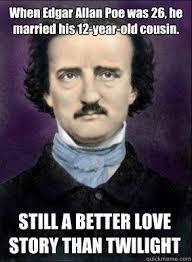 Edgar Allen Poe Meme - when edgar allan poe was 26 he married his 12 year old cousin