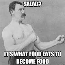 Manly Man Memes - salad its what food eats to become food overly manly man
