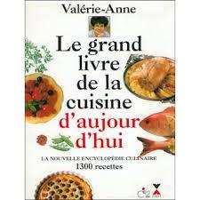 la cuisine de valerie le grand livre de la cuisine d aujourd hui la nouvelle