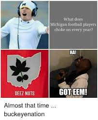 Michigan Football Memes - what does michigan football players choke on every year ha deez
