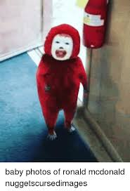 Ronald Meme - a baby photos of ronald mcdonald nuggetscursedimages mcdonalds