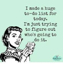 To Do List Meme - i made a huge to do list for today i m just trying to figure out