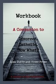workbook a companion to divorced catholic now what lisa duffy