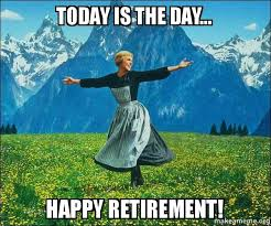 Retirement Meme - today is the day happy retirement sound of music make a meme