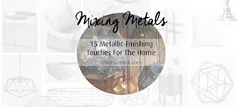 Mixing Metals 15 Metallic Finishing Touches For The Home Chloe