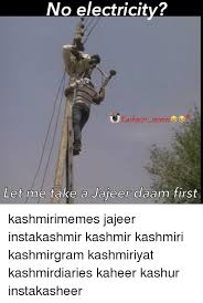 Electricity Meme - no electricity j kashmiri memes let me take a jajeer daam first