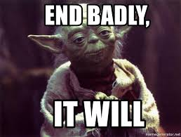 This Is The End Meme Generator - end badly it will yoda meme generator
