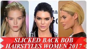 slick back weave hairstyles slicked back bob hairstyles women 2017 youtube