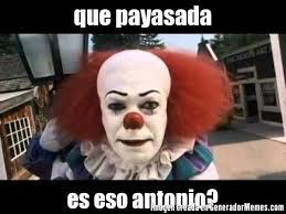 Antonio Meme - que payasada es eso antonio meme de payaso eso no imagenes