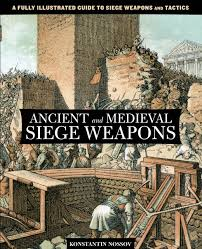siege engines ancient and siege weapons a fully illustrated guide to