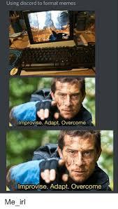 Memes Irl - using discord to format memes improvise adapt overcome improvise