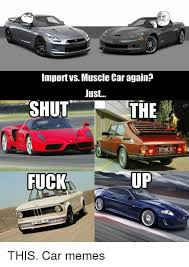 Muscle Car Memes - importvs muscle car again just shut the 17dbl fuck mabw 111 ods