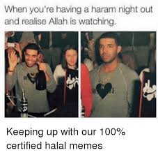 Halal Memes - when you re having a haram night out and realise allah is watching