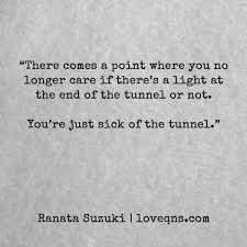 Quotes To Tell Him You Love Him by There Comes A Point Where You No Longer Care If There U0027s A Light At