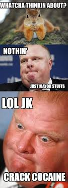 Rob Ford Meme - whatcha thinkin about mayor rob ford meme weknowmemes