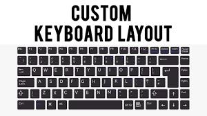 microsoft keyboard layout designer custom keyboard layout how to change keys on keyboard youtube