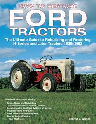 how to restore ford tractors the ultimate guide to rebuilding and