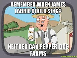 James Labrie Meme - remember when james labrie could sing neither can pepperidge