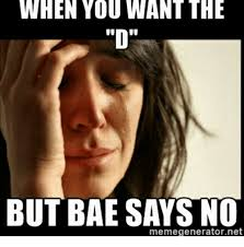 Why You No Meme Generator - when you want the but bae says no memegeneratornet d meme on me me