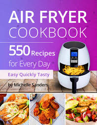 air fryer cookbook 550 recipes for every day healthy and