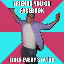 Facebook Likes Meme - friends you on facebook likes every status create meme