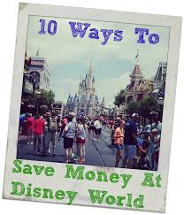 Save Money On Disney World Save Money At Disney World And Enjoy Your Vacation More