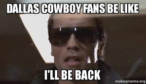 Cowboys Fans Be Like Meme - dallas cowboy fans be like i ll be back make a meme