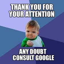 Google Meme Generator - meme creator thank you for your attention any doubt consult google