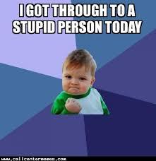 Stupid People Meme - stupid people call center memes