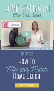 home styling 101 how to mix and match home decor of