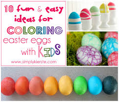 10 fun u0026 easy ideas for coloring easter eggs with kids simplykierste