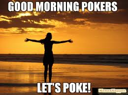 Poke Meme - good morning pokers let s poke meme custom 64556 memeshappen