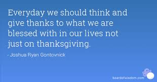 we should think and give thanks to what we are blessed with in our