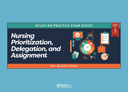 nursing prioritization delegation and assignment nclex practice