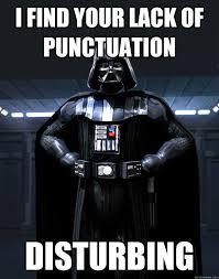 Punctuation Meme - i find your lack of punctuation disturbing darth vader quickmeme