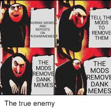 normie memes and reposts on rdankmemes tell the mods to remove them