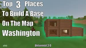 On The Map Top 3 Places To Build A Base On The Map Washington Unturned 3 0