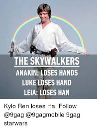 Leia Meme - the skywalkers anakin loses hands luke loses hand leia loses han