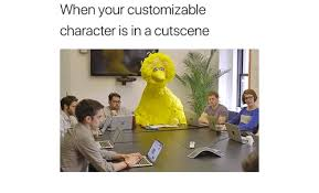 Customized Memes - when your customizable character is in a cutscene character meme