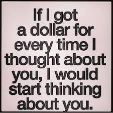 Thinking Of You Meme - if i got a dollar ha ha pinterest humour